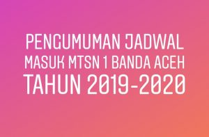 Permalink to:PENGUMUMAN JADWAL MASUK MTsN 1 Banda Aceh Tahun 2019-2020